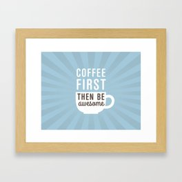 Coffee First Then Be Awesome Framed Art Print