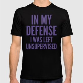 In My Defense I Was Left Unsupervised (Ultra Violet) T-shirt