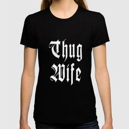Womens Thug Wife  Funny Novelty T-Shirt T-shirt