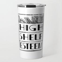 High Shelf Esteem - Design for Book Lovers, Writers, Book Worms, Literature Fans Travel Mug