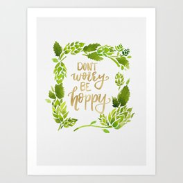Don't worry be hoppy (green and gold palette) Art Print