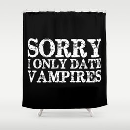 Sorry, I only date vampires! (Inverted!) Shower Curtain
