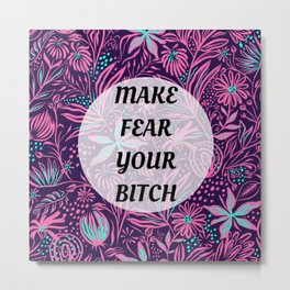 Make Fear Your Bitch Floral Metal Print