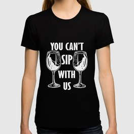 Wine Glass Gift You Can't Sip With Us Wine Drinker T-shirt