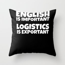 English Is Important While Logistics Is An Throw Pillow
