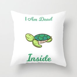I Am Dead Inside As A Funny Sweet Turtle Humor Throw Pillow