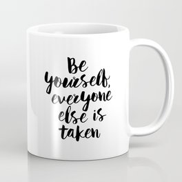 Be Yourself, Everyone Else is Taken black and white typography poster design bedroom wall home decor Coffee Mug