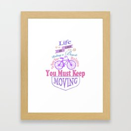 Life is like riding a bicycle. Framed Art Print