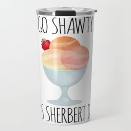 Go Shawty It's Sherbert Day Travel Mug