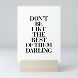 Don't Be Like the Rest of them Darling black-white typography poster black and white wall home decor Mini Art Print