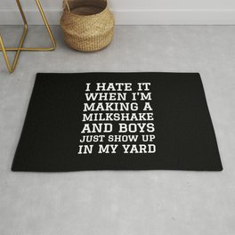 I HATE IT WHEN I'M MAKING A MILKSHAKE AND BOYS JUST SHOW UP IN MY YARD (Black & White) Rug