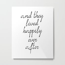 And They Lived Happily Ever After, Inspirational Quotes, Motivational Poster Metal Print