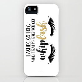 Lashes So Long When I Bat My Eyes You Get Whiplash iPhone Case