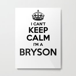 I cant keep calm I am a BRYSON Metal Print