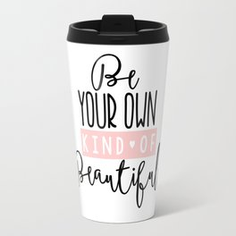Be Your Own Kind of Beautiful Pink Travel Mug