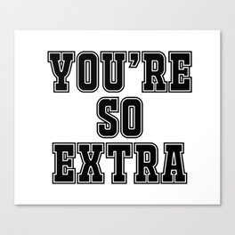 You're so extra Canvas Print