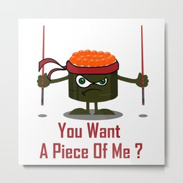You Want A Piece Of Me - Angry Sushi Metal Print