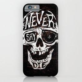 Never Say Die... iPhone Case