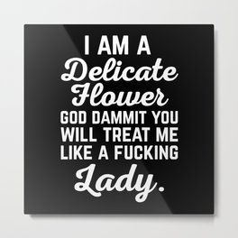 Treat Me Like A Lady Funny Quote Metal Print