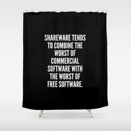 Shareware tends to combine the worst of commercial software with the worst of free software Shower Curtain
