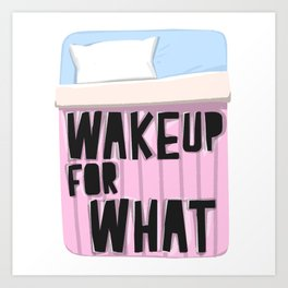 Wake Up For What Art Print