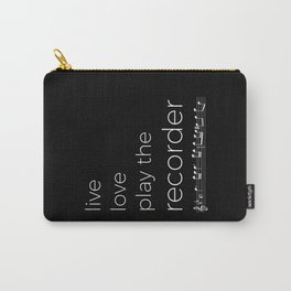 Live, love, play the recorder (dark colors) Carry-All Pouch