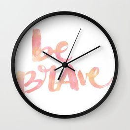 Be Brave: watercolored Wall Clock