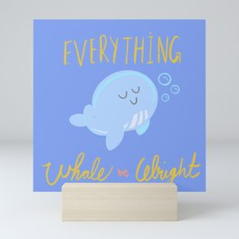 Everything Whale be Alright Mini Art Print