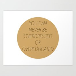 Never Overdressed or Overeducated Art Print