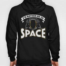 I'd Rather be in Space Hoody