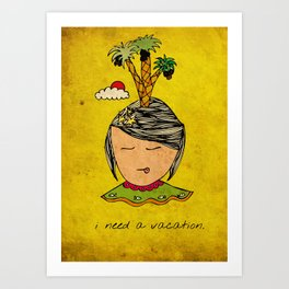 I Need A Vacation Art Print