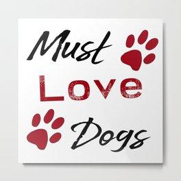 Must Love Dogs Metal Print