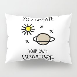 You create your own universe Pillow Sham