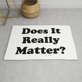 Does It Really Matter? Rug