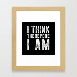 I think therefore I am Framed Art Print