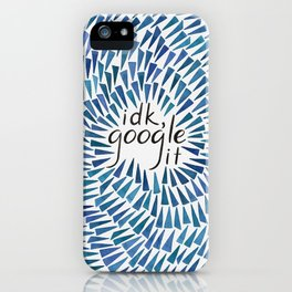 I Don't Know, Google It - Blue iPhone Case