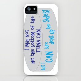 I May Not Hit the Bottom of the Tuna Can... iPhone Case