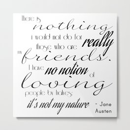 I have no notion of loving people by halves - Jane Austen quote Metal Print