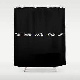 the one with the love Shower Curtain