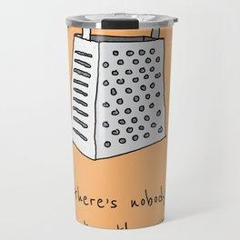 Nobody grater Travel Mug