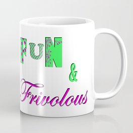 Fun and Frivoulous Coffee Mug