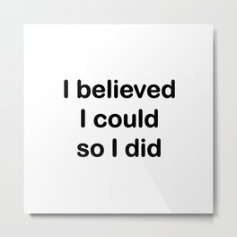 I believed - black on white Metal Print