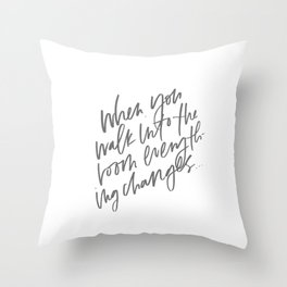 When you walk into the room Throw Pillow