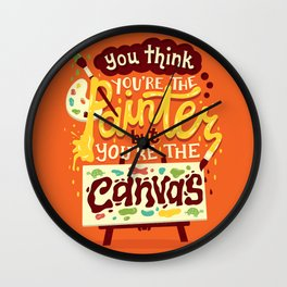 You're the canvas Wall Clock