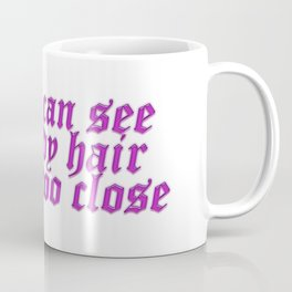if you can see my body hair you're too close Coffee Mug