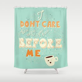 I don't care how many you had before me poster design Shower Curtain