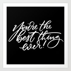 You're the Best Thing Ever! Art Print