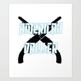 Funny Drill Tshirt Designs AMERICAN DRILLER Art Print