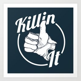 Killin It! Art Print