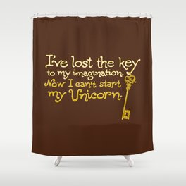 I've Lost The Key To My Imagination. Now I Can't Start My Unicorn. Shower Curtain